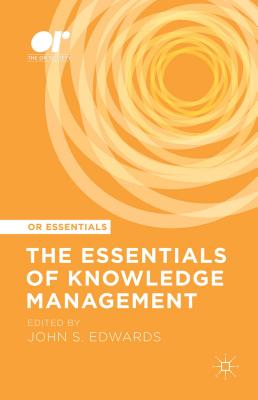 The Essentials of Knowledge Management - Edwards, John S (Editor)