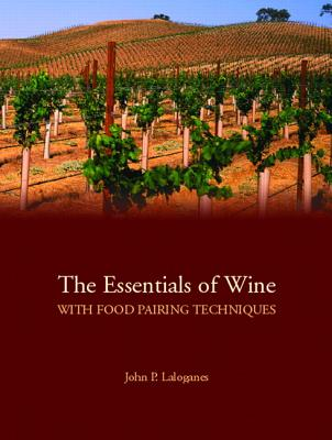 The Essentials of Wine with Food Pairing Techniques: A Straightforward Approach to Understanding Wine and Providing a Framework for Making Intelligent Food-Pairing Decisions - Laloganes, John Peter
