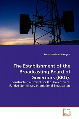 The Establishment of the Broadcasting Board of Governors (Bbg) - Juwayeyi, Murendehle M