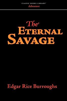 The Eternal Savage - Burroughs, Edgar Rice