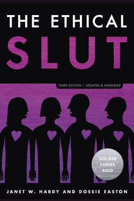 The Ethical Slut, Third Edition: A Practical Guide to Polyamory, Open Relationships, and Other Freedoms in Sex and Love - Hardy, Janet W, and Easton, Dossie