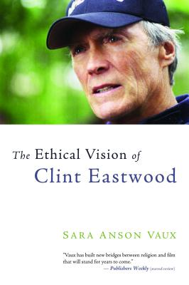 The Ethical Vision of Clint Eastwood - Vaux, Sara Anson