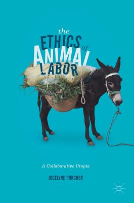 The Ethics of Animal Labor: A Collaborative Utopia - Porcher, Jocelyne