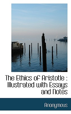 The Ethics of Aristotle: Illustrated with Essays and Notes - Anonymous