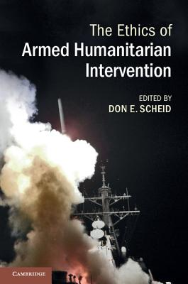 The Ethics of Armed Humanitarian Intervention - Scheid, Don E. (Editor)
