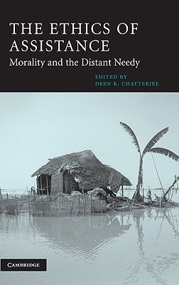 The Ethics of Assistance: Morality and the Distant Needy - Chatterjee, Deen K (Editor)
