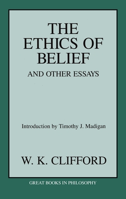 The Ethics of Belief & Other Essays - Clifford, William Kingdon