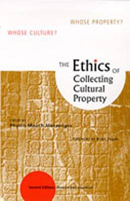 The Ethics of Collecting Cultural Property: Whose Culture? Whose Property? - Messenger, Phyllis Mauch (Editor), and Fagan, Brian M (Text by)