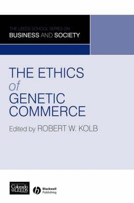 The Ethics of Genetic Commerce - Kolb, Robert W (Editor)