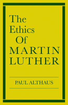 The Ethics of Martin Luther - Althaus, Paul, and Schultz, Robert C (Translated by)
