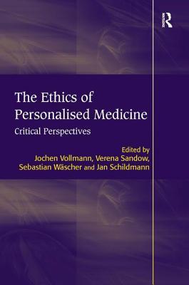 The Ethics of Personalised Medicine: Critical Perspectives - Vollmann, Jochen, and Sandow, Verena, and Schildmann, Jan