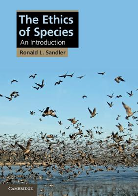 The Ethics of Species: An Introduction - Sandler, Ronald L, Professor