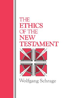 The Ethics of the New Testament - Schrage, Wolfgang, and Green, David E (Translated by)