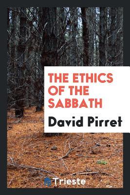 The Ethics of the Sabbath - Pirret, David