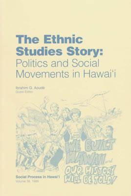 The Ethnic Studies Story: Politics and Social Movements in Hawaii - Essays in Honor of Marion Kelly - Aoude, Ibrahim G (Editor)