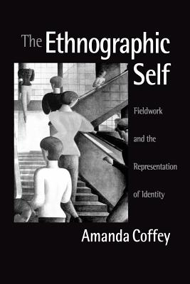 The Ethnographic Self: Fieldwork and the Representation of Identity - Coffey, Amanda, Dr.