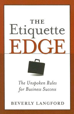 The Etiquette Edge: The Unspoken Rules for Business Success - Langford, Beverly