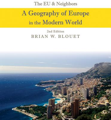 The EU and Neighbors: A Geography of Europe in the Modern World - Blouet, Brian W.