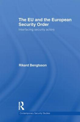 The EU and the European Security Order: Interfacing Security Actors - Bengtsson, Rikard