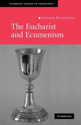 The Eucharist and Ecumenism: Let Us Keep the Feast - Hunsinger, George