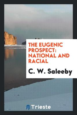 The Eugenic Prospect: National and Racial - Saleeby, C W