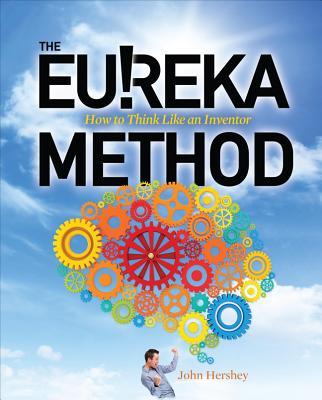 The Eureka Method: How to Think Like an Inventor - Hershey, John