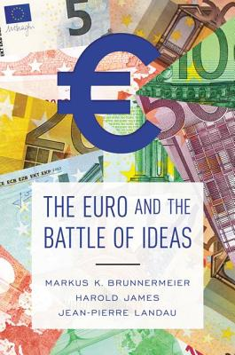 The Euro and the Battle of Ideas - Brunnermeier, Markus K., and James, Harold, and Landau, Jean-Pierre