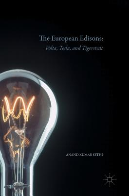 The European Edisons: Volta, Tesla, and Tigerstedt - Sethi, Anand Kumar