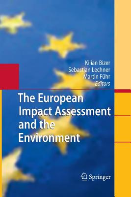 The European Impact Assessment and the Environment - Bizer, Kilian (Editor), and Lechner, Sebastian (Editor), and Fuhr, Martin (Editor)