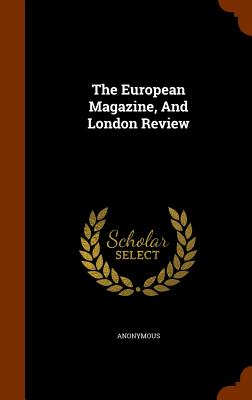 The European Magazine, and London Review - Anonymous