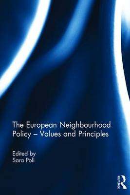 The European Neighbourhood Policy: Values and Principles - Poli, Sara (Editor)