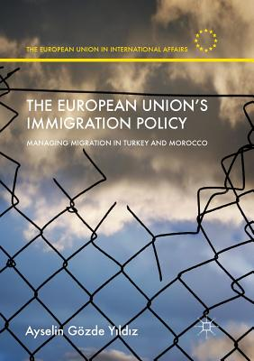 The European Union's Immigration Policy: Managing Migration in Turkey and Morocco - Y1ld1z, Ayselin Gozde