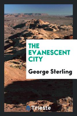 The Evanescent City - Sterling, George