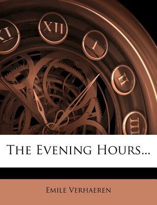 The Evening Hours - Verhaeren, Emile