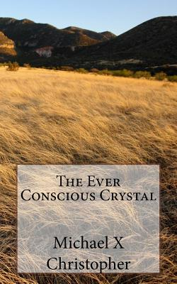 The Ever Conscious Crystal - Christopher, Michael X, and Legacy, Lion and the Lamb (Creator)