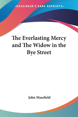 The Everlasting Mercy and the Widow in the Bye Street - Masefield, John