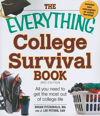 The Everything College Survival Book: All You Need to Get the Most Out of College Life - Fitzgerald, Susan, MA, and Peters, J. Lee, EdD