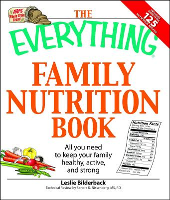 The Everything Family Nutrition Book: All You Need to Keep Your Family Healthy, Active, and Strong - Bilderback, Leslie, and Nissenberg, Sandra K