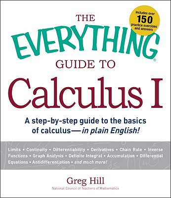The Everything Guide to Calculus: No. 1: A Step-by-Step Guide to the Basics of Calculus - in Plain English! - Hill, Greg