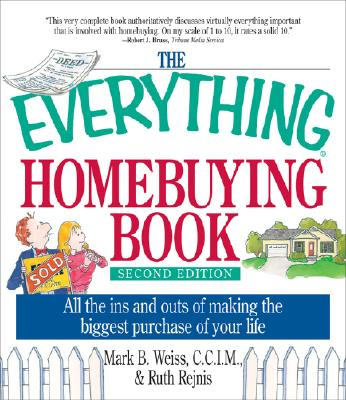 The Everything Homebuying Book: All the Ins and Outs of Making the Biggest Purchase of Your Life - Weiss, Mark B