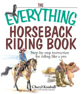 The Everything Horseback Riding Book: Step-By-Step Instruction for Riding Like a Pro - Kimball, Cheryl