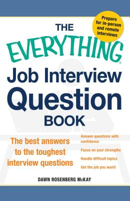 The Everything Job Interview Question Book: The Best Answers to the Toughest Interview Questions - McKay, Dawn Rosenberg