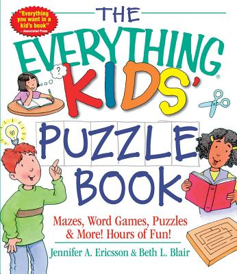 The Everything Kids' Puzzle Book: Mazes, Word Games, Puzzles & More! Hours of Fun! - Ericsson, Jennifer A, and Blair, Beth L