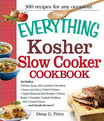 The Everything Kosher Slow Cooker Cookbook: Includes Chicken Soup with Lukshen Noodles, Apple-Mustard Beef Brisket, Sweet and Spicy Pulled Chicken, Potato Kugel, Pumpkin Challah Pudding with Caramel Sauce and Hundreds More! - Price, Dena G