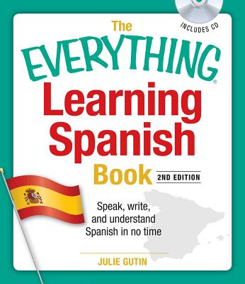 The Everything Learning Spanish Book with CD: Speak, Write, and Understand Basic Spanish in No Time - Gutin, Julie