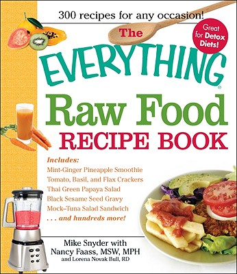 The Everything Raw Food Recipe Book - Snyder, Mike