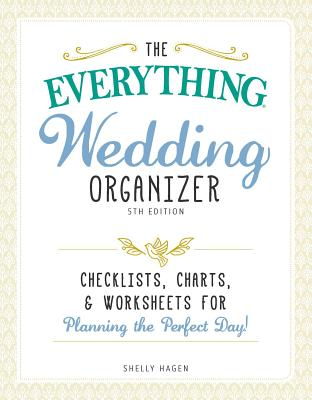 The Everything Wedding Organizer: Checklists, Charts, and Worksheets for Planning the Perfect Day! - Hagen, Shelly