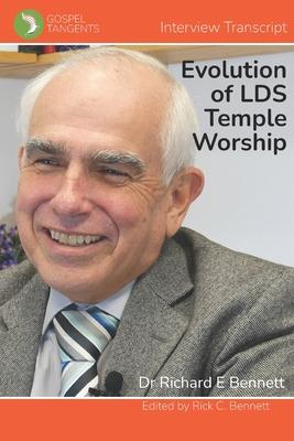 The Evolution of LDS Temple Worship: Dr Richard Bennett - Complete Interview - Bennett, Rick C (Editor), and Bennett, Richard E (Narrator), and Interview, Gospel Tangents