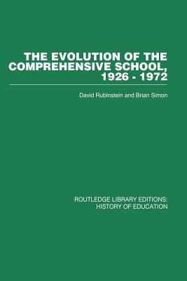 The Evolution of the Comprehensive School: 1926-1972 - Rubinstein, David, and Simon, Brian