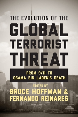 The Evolution of the Global Terrorist Threat: From 9/11 to Osama bin Laden's Death - Hoffman, Bruce (Editor), and Reinares, Fernando (Editor)